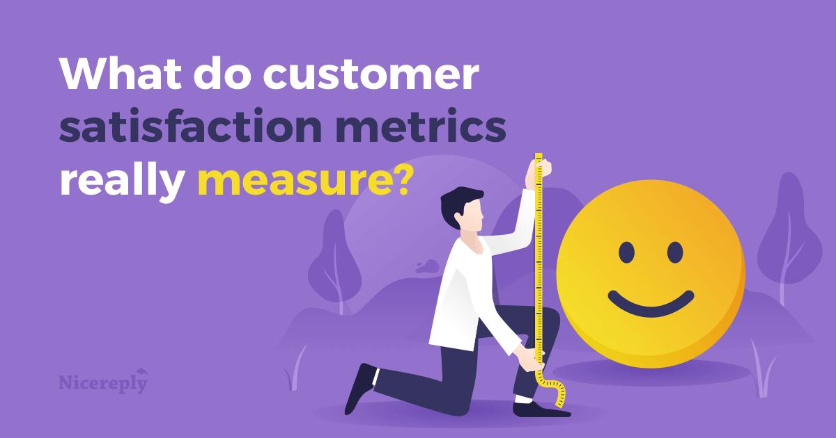 What Do Customer Satisfaction Metrics Really Measure