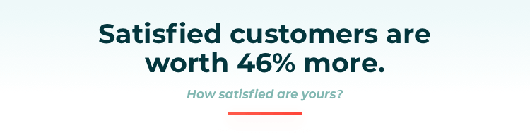 Satisfied customers are worth 46% more